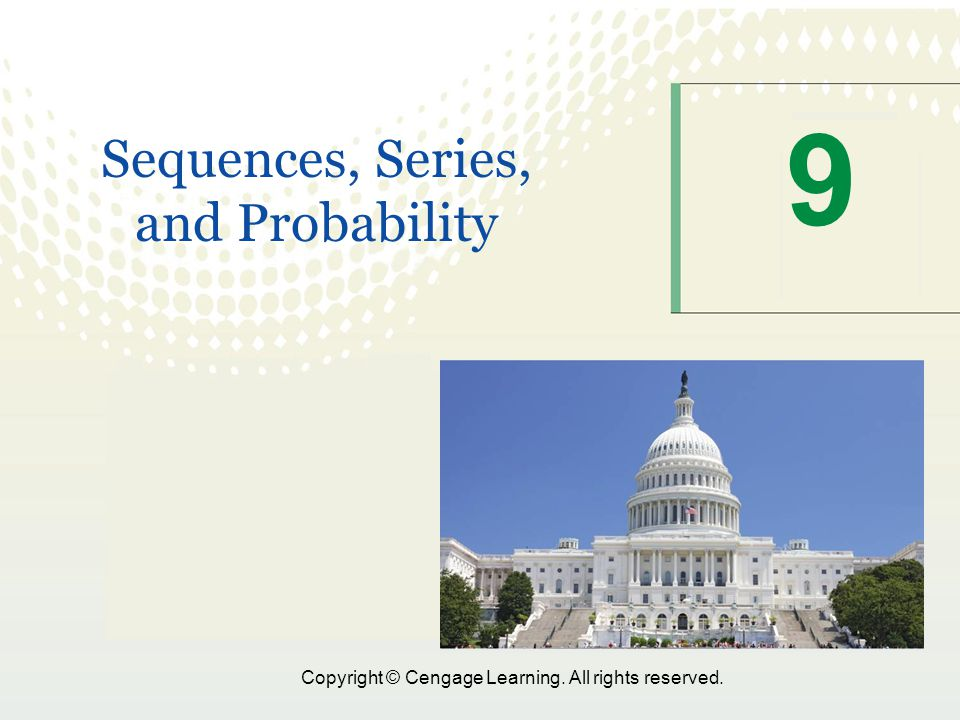1 Copyright © Cengage Learning. All rights reserved. 9 Sequences, Series, and Probability
