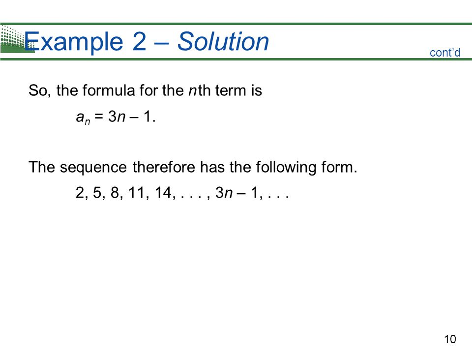 10 Example 2 – Solution So, the formula for the n th term is a n = 3n – 1.