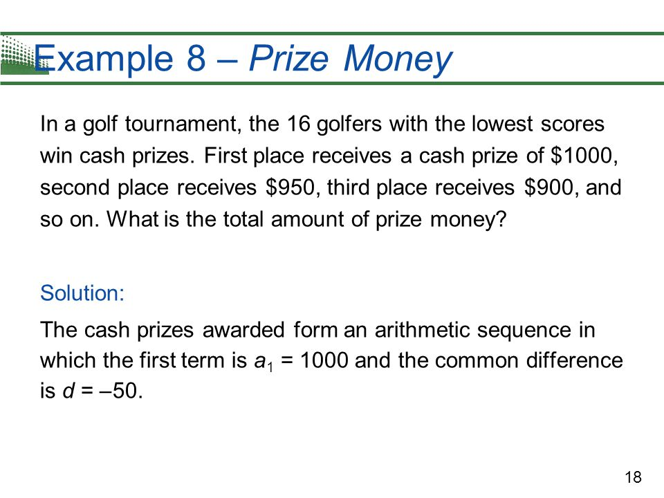 18 Example 8 – Prize Money In a golf tournament, the 16 golfers with the lowest scores win cash prizes.