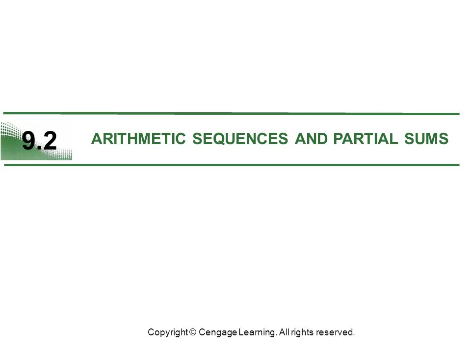 9.2 Copyright © Cengage Learning. All rights reserved. ARITHMETIC SEQUENCES AND PARTIAL SUMS