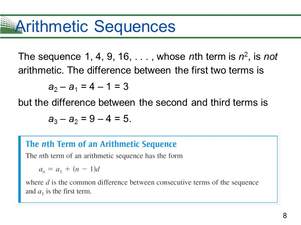 8 Arithmetic Sequences The sequence 1, 4, 9, 16,..., whose n th term is n 2, is not arithmetic.