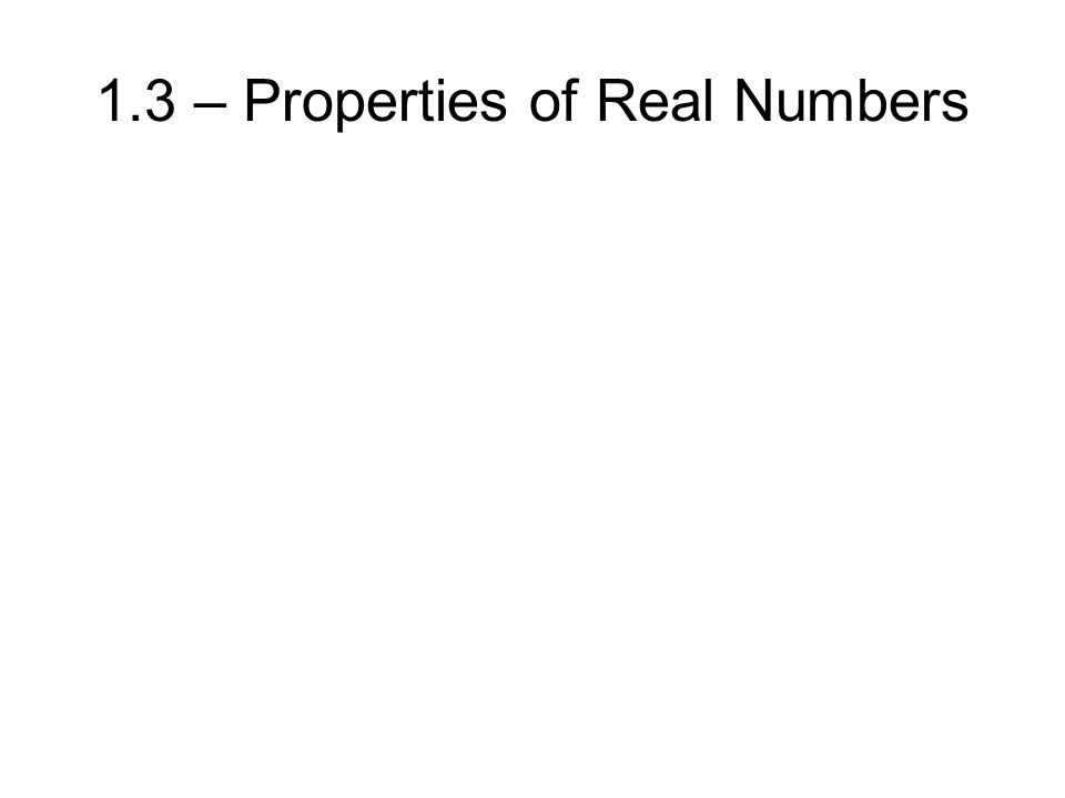 1.3 – Properties of Real Numbers