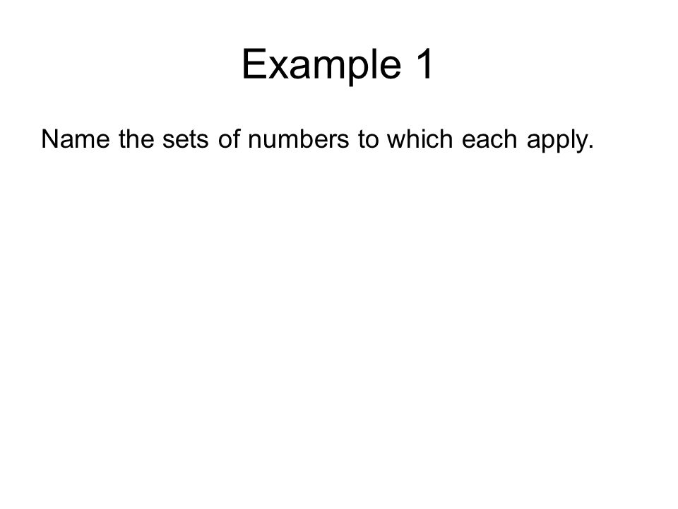Name the sets of numbers to which each apply.