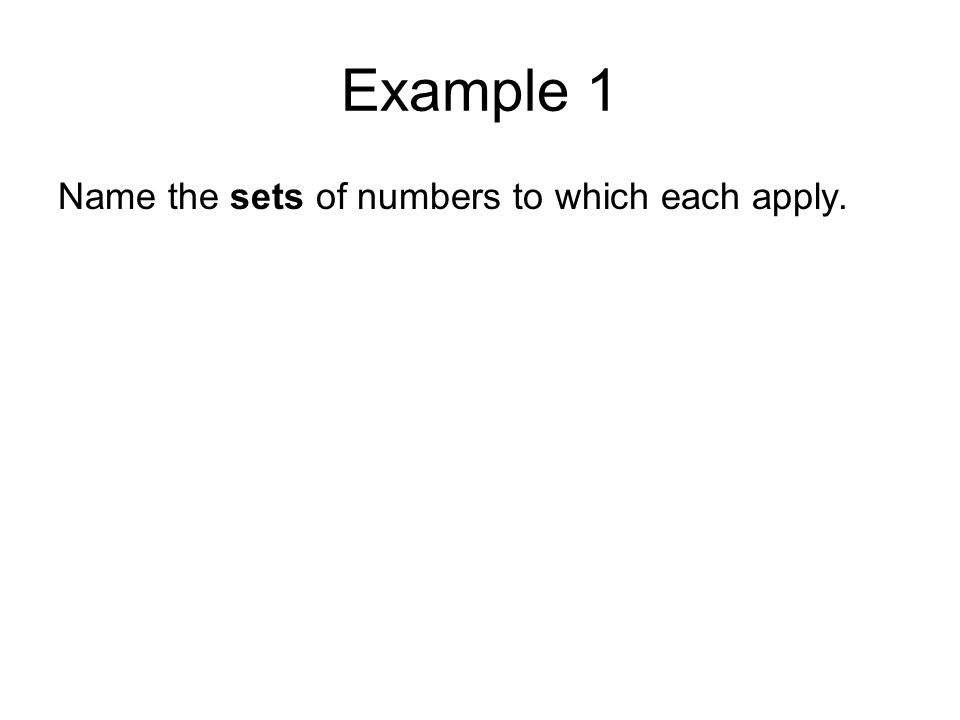 Example 1 Name the sets of numbers to which each apply.