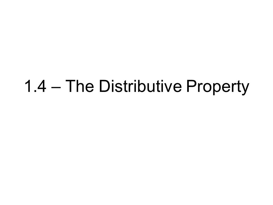 1.4 – The Distributive Property