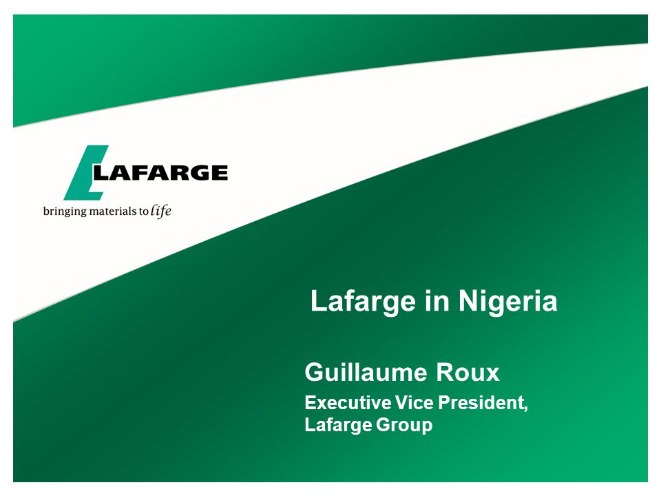 Lafarge in Brief  Lafarge was created in 1833  It is the world leader in building materials and holds top-ranking positions in all of its businesses:  Cement – World Leader  Aggregates & Concrete – No.