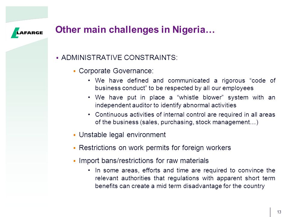 "Other main challenges in Nigeria…  ADMINISTRATIVE CONSTRAINTS:  Corporate Governance: We have defined and communicated a rigorous ""code of business"