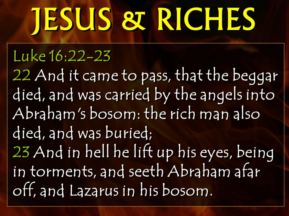 Luke 16:22-23 22 And it came to pass, that the beggar died, and was carried by the angels into Abraham s bosom: the rich man also died, and was buried; 23 And in hell he lift up his eyes, being in torments, and seeth Abraham afar off, and Lazarus in his bosom.