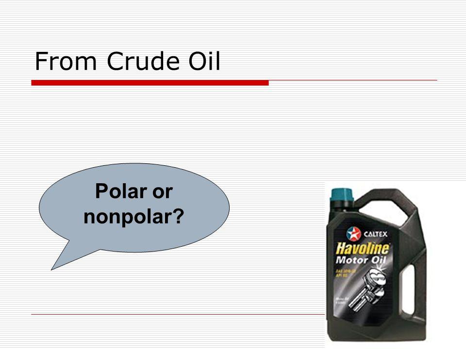 From Crude Oil Polar or nonpolar