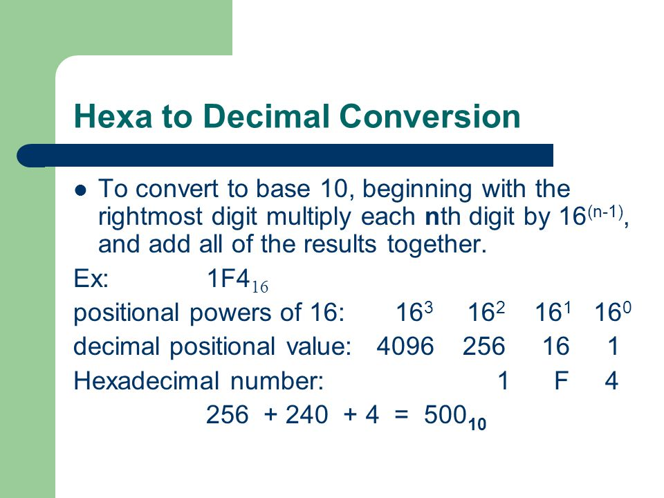 Hexa to Decimal Conversion To convert to base 10, beginning with the rightmost digit multiply each nth digit by 16 (n-1), and add all of the results together.