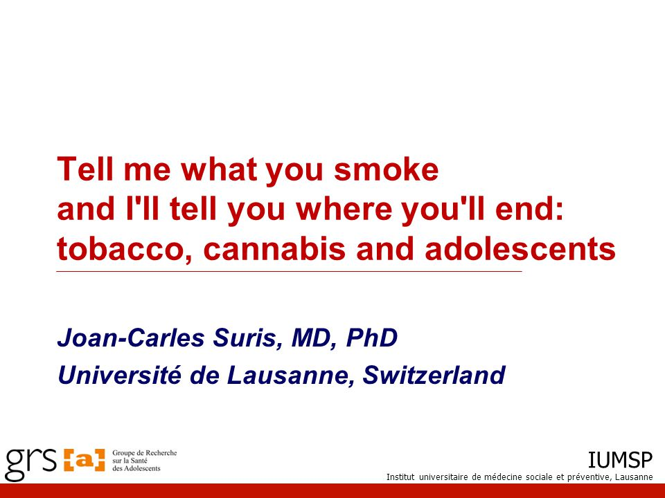 IUMSP Institut universitaire de médecine sociale et préventive, Lausanne 2 Four youths… Youth 1Youth 2Youth 3Youth 4 Age16 TobaccoNo Yes CannabisNoYesNoYes Which one are you the most worried about.