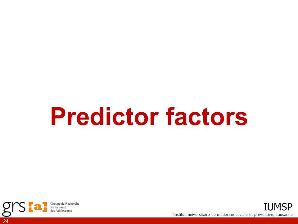 IUMSP Institut universitaire de médecine sociale et préventive, Lausanne 24 Predictor factors
