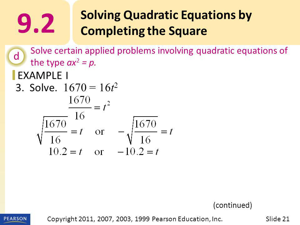 EXAMPLE 3. Solve. 1670 = 16t 2 9.2 Solving Quadratic Equations by Completing the Square d Solve certain applied problems involving quadratic equations