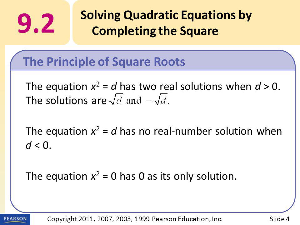 The equation x 2 = d has two real solutions when d > 0. The solutions are The equation x 2 = d has no real-number solution when d < 0. The equation x