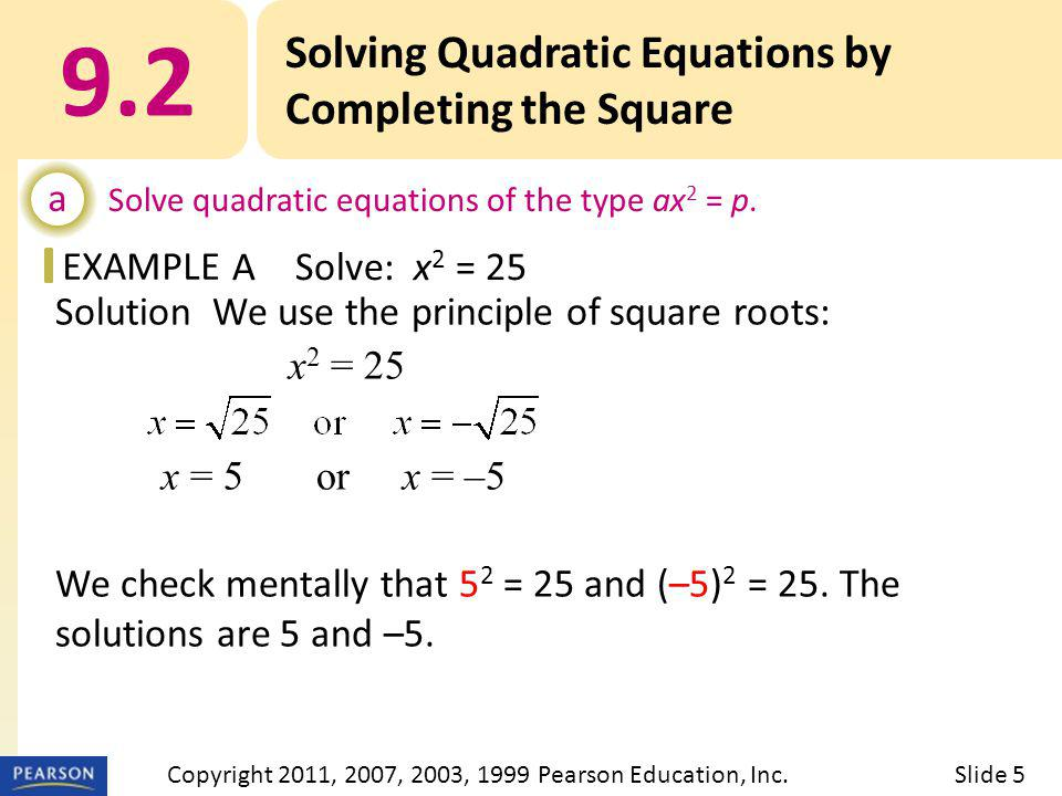 EXAMPLE Solution a) Check: x 2 = 19 x 2 = 19 19 19 19 = 19 19 = 19 The solutions are 9.2 Solving Quadratic Equations by Completing the Square a Solve quadratic equations of the type ax 2 = p.