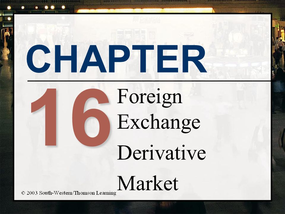 Chapter Objectives n Explain how various factors affect exchange rates n Describe how foreign exchange risk can be hedged with foreign exchange derivatives n Describe how to use foreign exchange derivatives to capitalize (speculate) on expected exchange rate movements