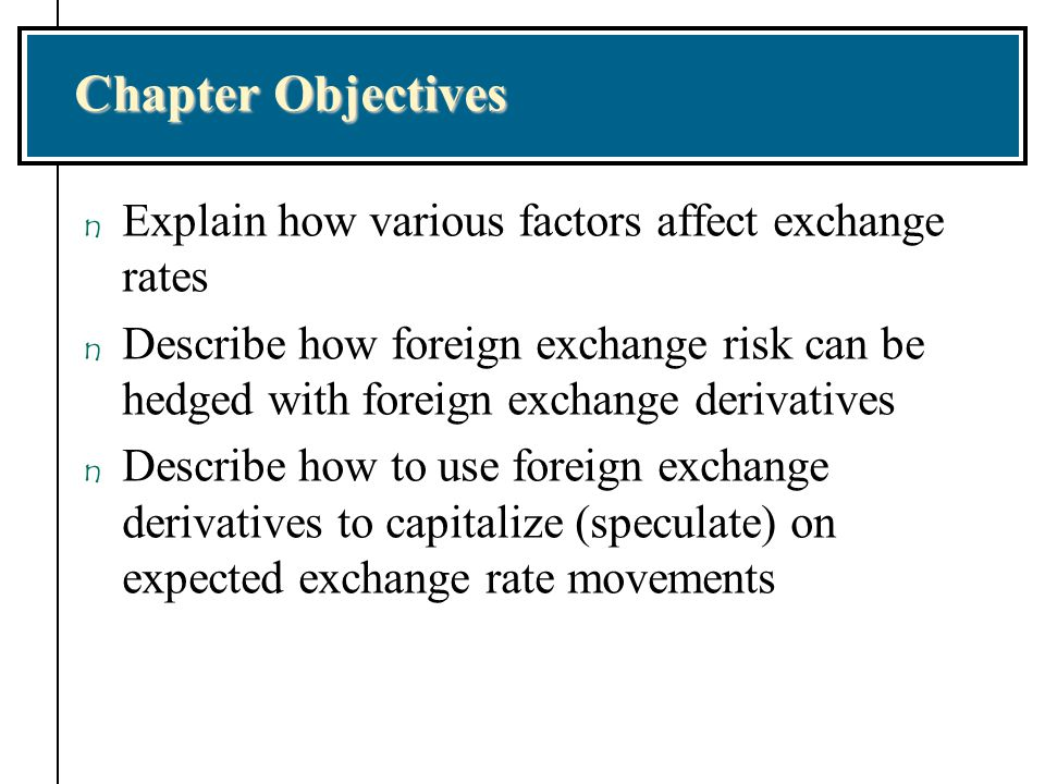 Factors Affecting Exchange Rates: Financial Sector n Differential interest rates affect exchange rates by influencing capital flows between countries n For example, the interest rates are suddenly higher in the United States than in Europe n Investors want to buy dollar-denominated securities and sell European securities n Euros are sold, dollars bought to buy U.S.