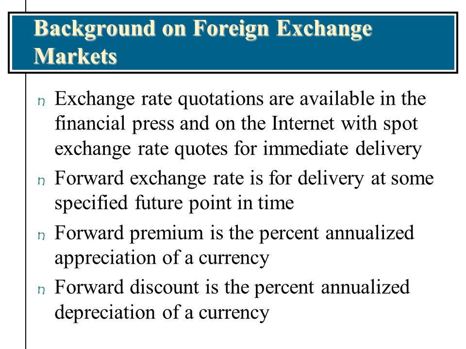 Background on Foreign Exchange Markets n Exchange rates involve different kinds of quotes for comparing the value of the U.S.