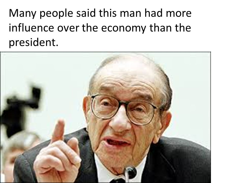 Many people said this man had more influence over the economy than the president.