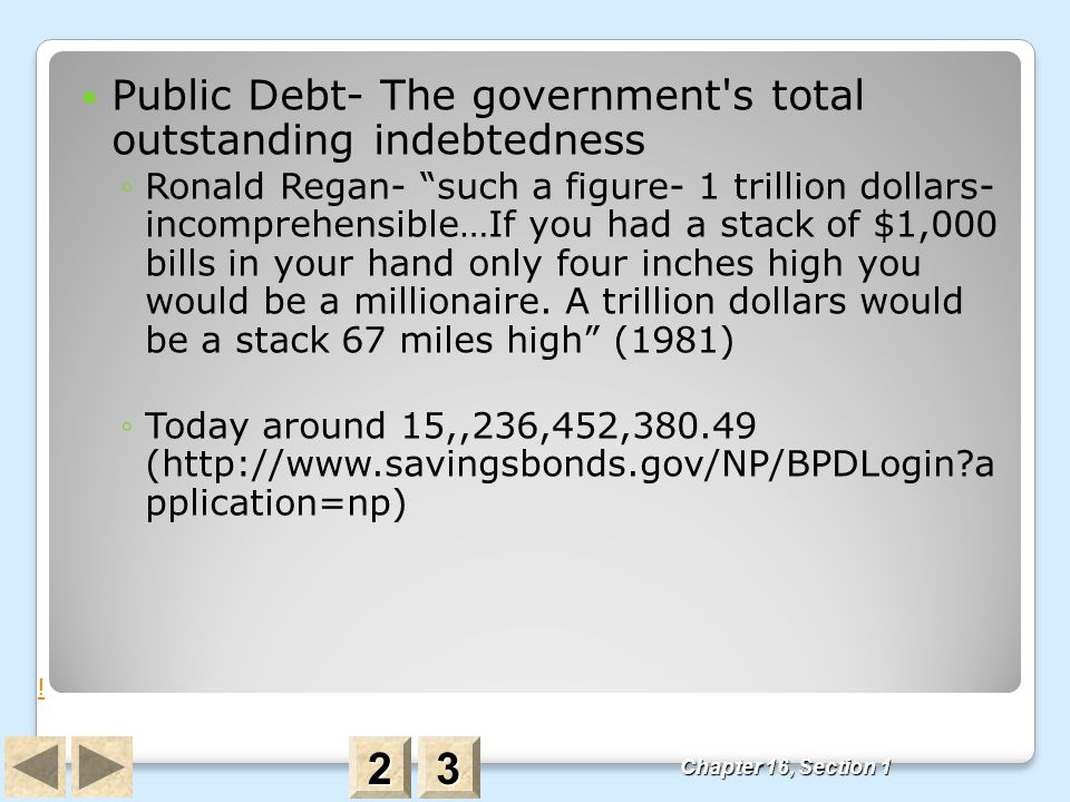 """Public Debt- The government's total outstanding indebtedness ◦Ronald Regan- """"such a figure- 1 trillion dollars- incomprehensible…If you had a stack of"""