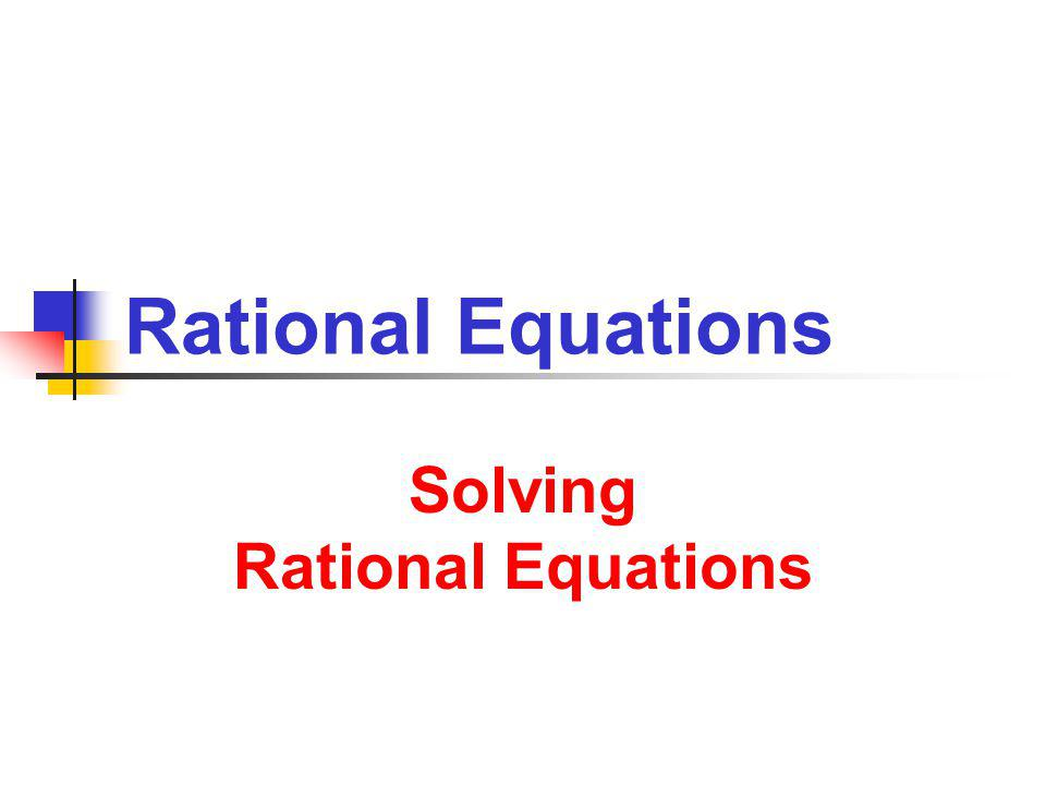 Rational Equations Solving Rational Equations