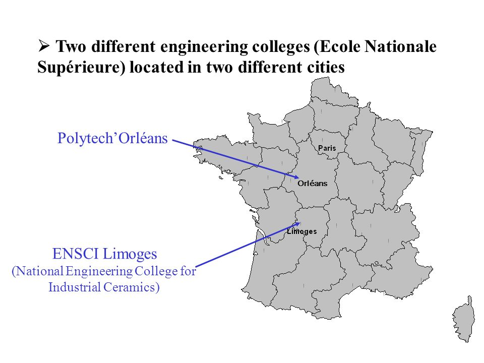  Two different engineering colleges (Ecole Nationale Supérieure) located in two different cities Polytech'Orléans ENSCI Limoges (National Engineering College for Industrial Ceramics) Orléans
