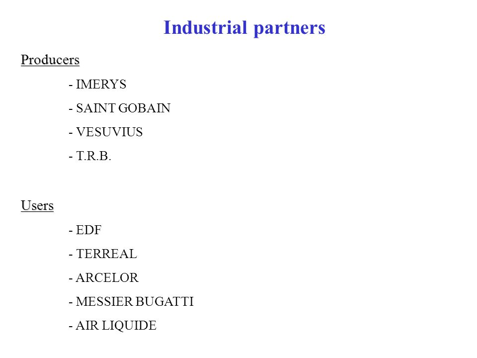 Industrial partners Producers - IMERYS - SAINT GOBAIN - VESUVIUS - T.R.B.Users - EDF - TERREAL - ARCELOR - MESSIER BUGATTI - AIR LIQUIDE