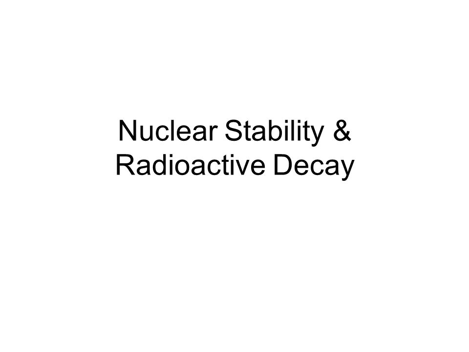 Nuclear Stability & Radioactive Decay