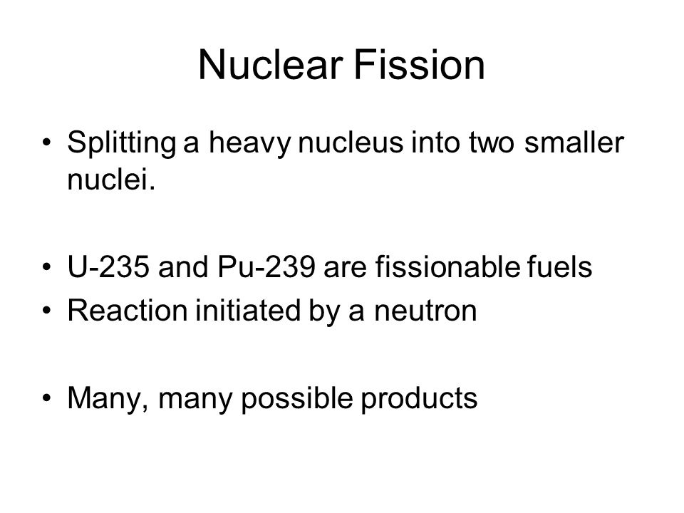 Nuclear Fission Splitting a heavy nucleus into two smaller nuclei.