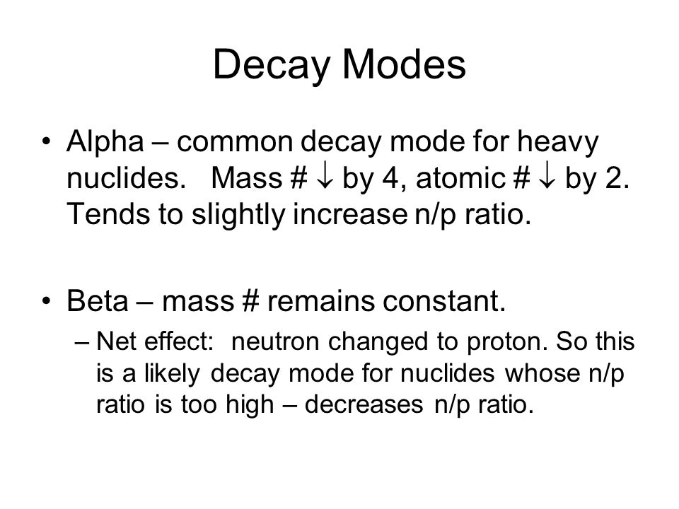 Decay Modes Alpha – common decay mode for heavy nuclides.
