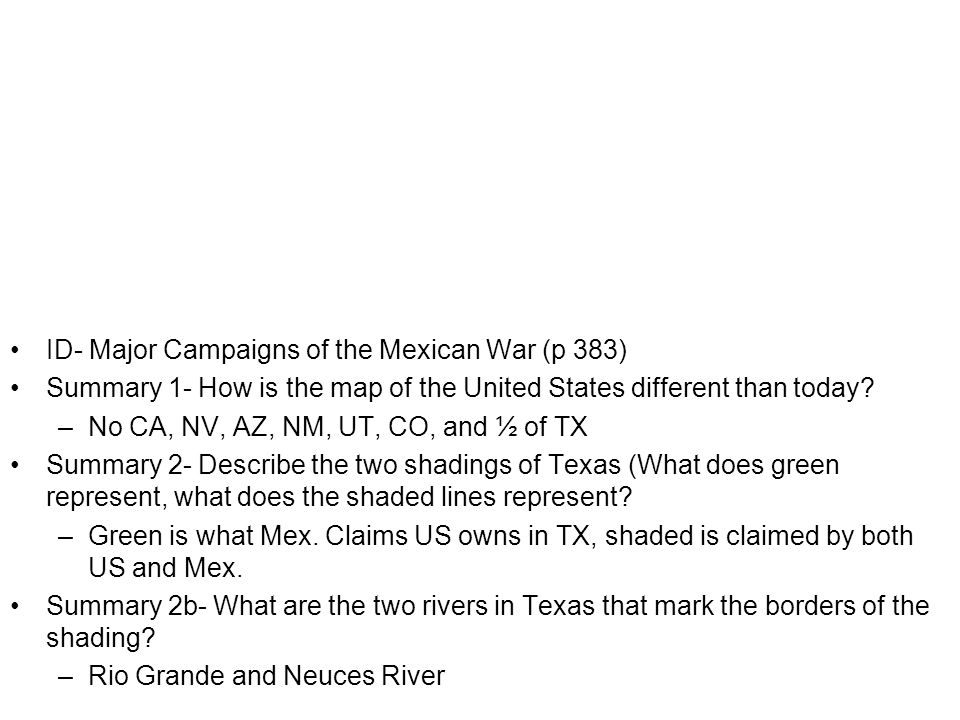 ID- Major Campaigns of the Mexican War (p 383) Summary 1- How is the map of the United States different than today.