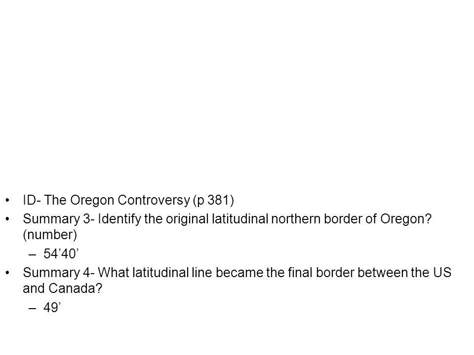 ID- The Oregon Controversy (p 381) Summary 3- Identify the original latitudinal northern border of Oregon.
