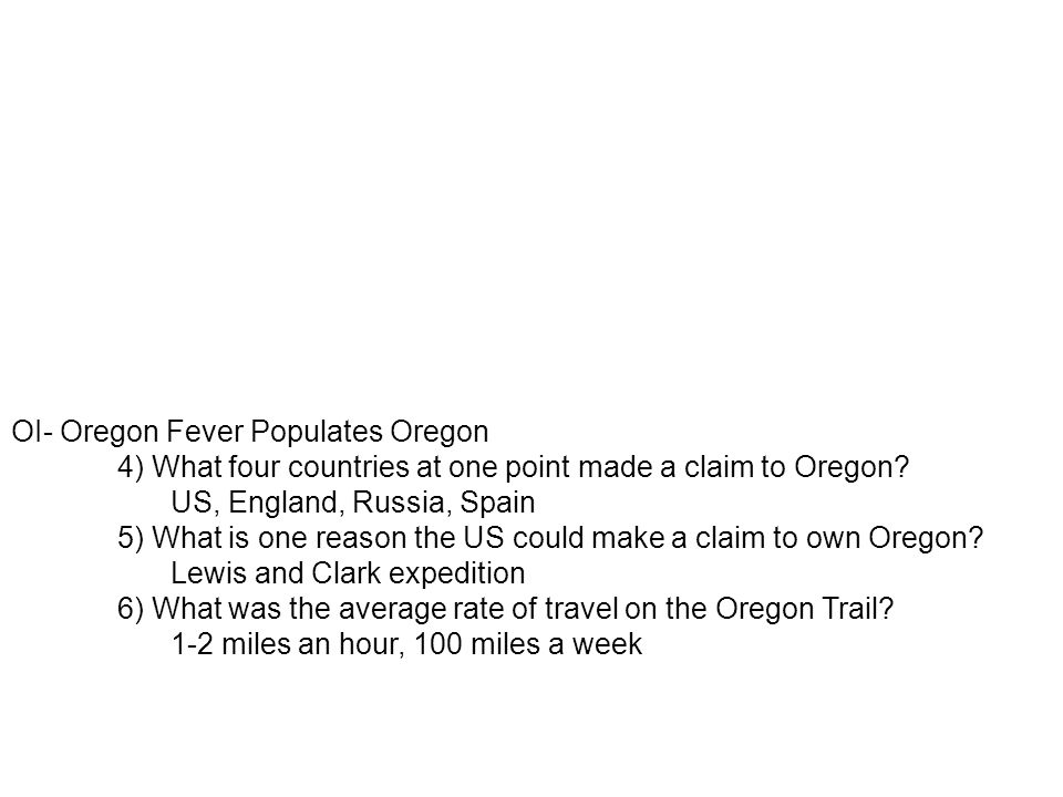 OI- Oregon Fever Populates Oregon 4) What four countries at one point made a claim to Oregon.