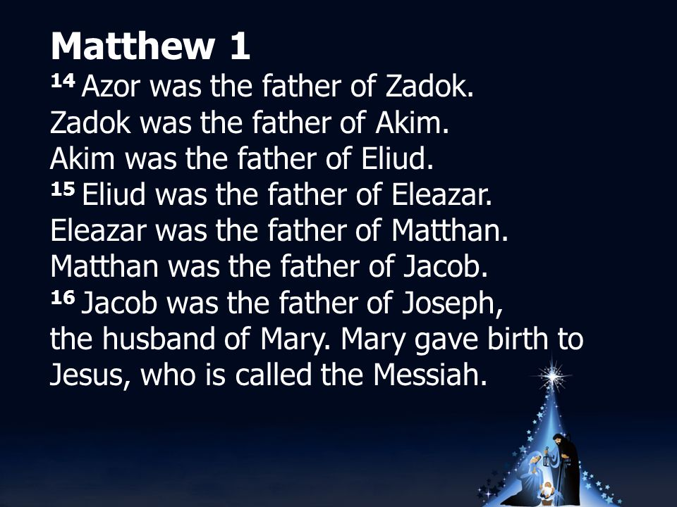 Matthew 1 14 Azor was the father of Zadok. Zadok was the father of Akim.
