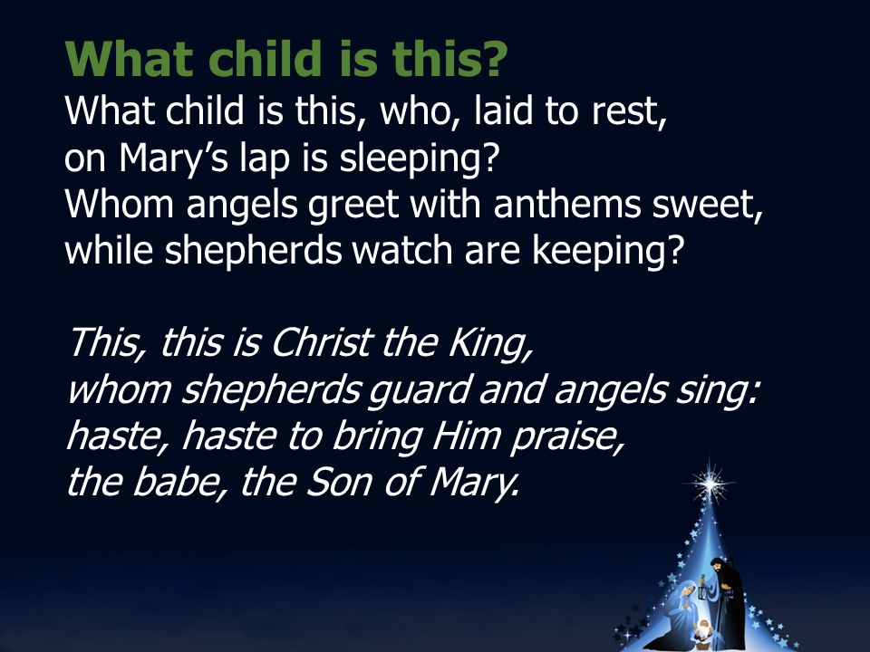 What child is this. What child is this, who, laid to rest, on Mary's lap is sleeping.