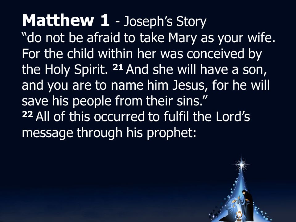 Matthew 1 - Joseph's Story do not be afraid to take Mary as your wife.