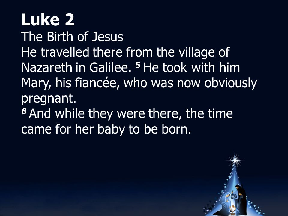 Luke 2 The Birth of Jesus He travelled there from the village of Nazareth in Galilee.