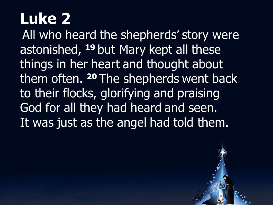 Luke 2 All who heard the shepherds' story were astonished, 19 but Mary kept all these things in her heart and thought about them often.