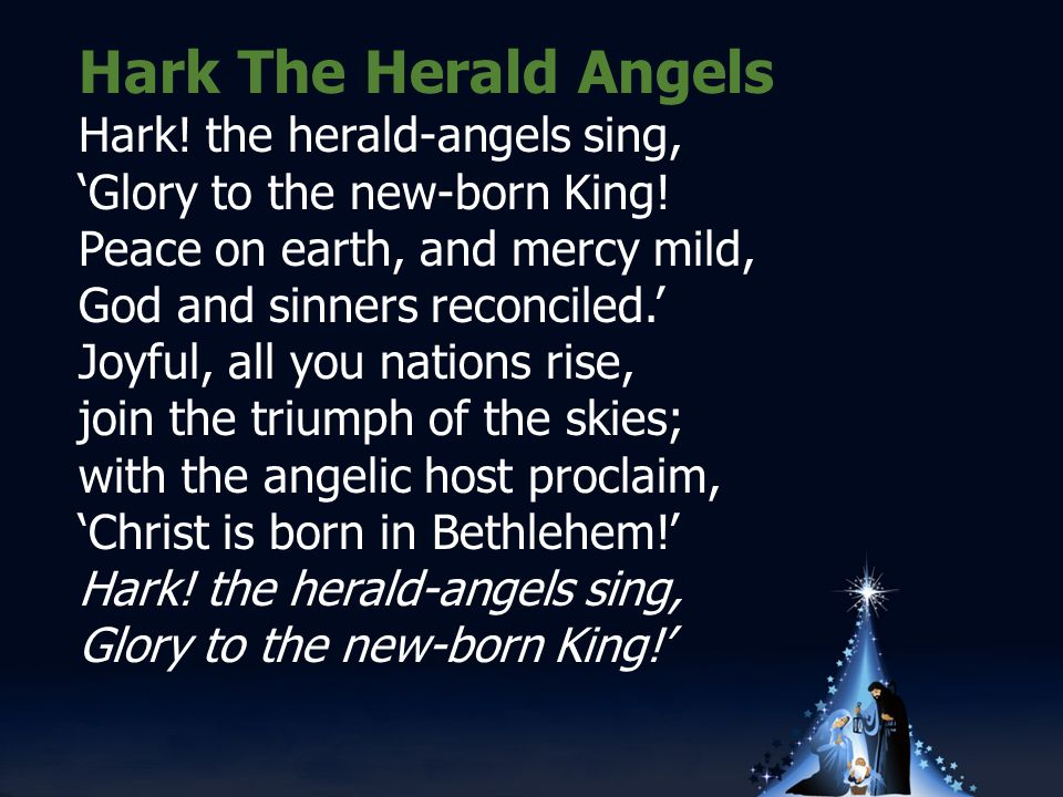 Hark The Herald Angels Hark. the herald-angels sing, 'Glory to the new-born King.