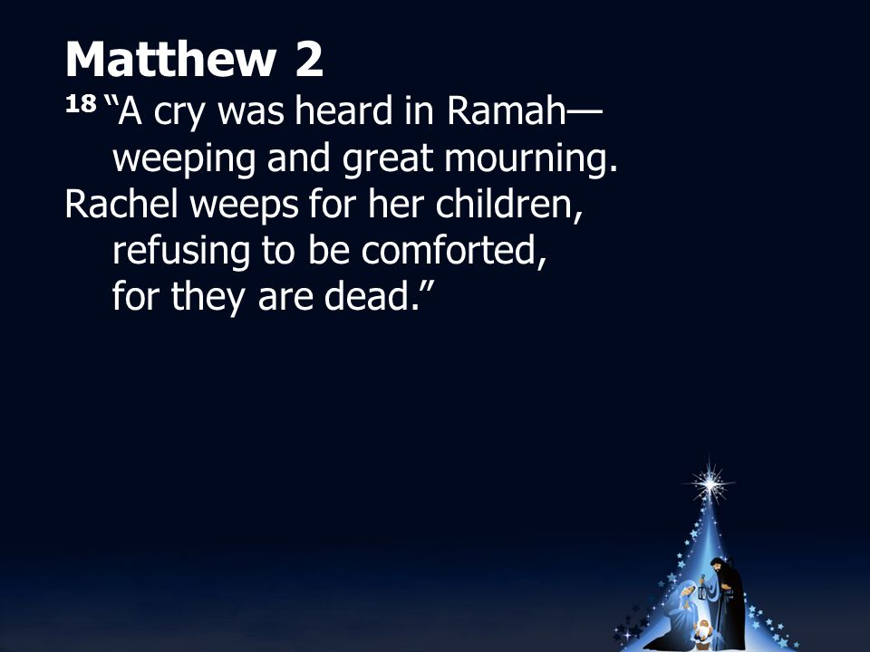 Matthew 2 18 A cry was heard in Ramah— weeping and great mourning.