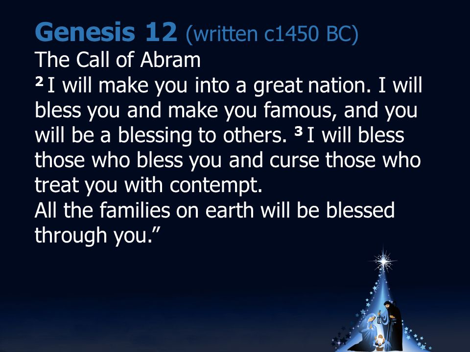Genesis 12 (written c1450 BC) The Call of Abram 2 I will make you into a great nation.