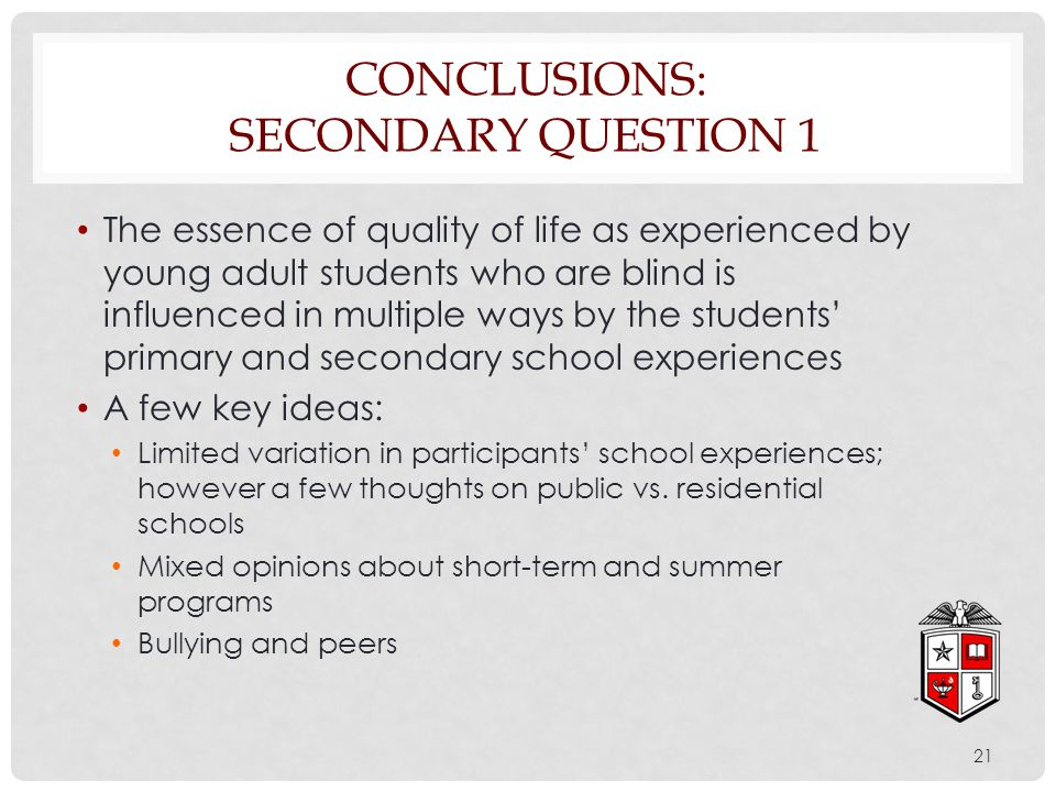The essence of quality of life as experienced by young adult students who are blind is influenced in multiple ways by the students' primary and second