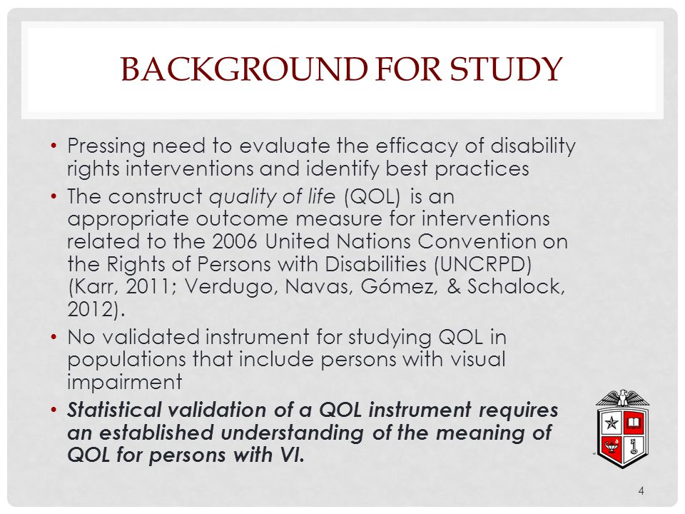 Pressing need to evaluate the efficacy of disability rights interventions and identify best practices The construct quality of life (QOL) is an approp