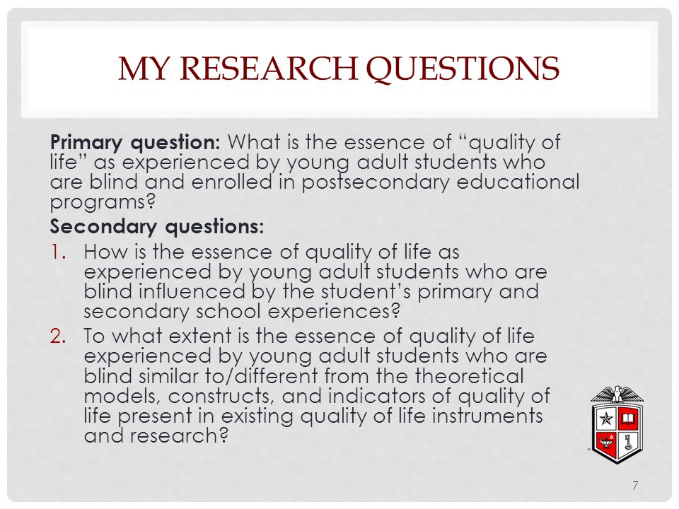 "Primary question: What is the essence of ""quality of life"" as experienced by young adult students who are blind and enrolled in postsecondary educatio"