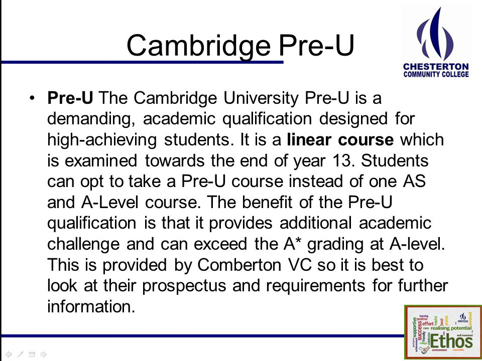 Cambridge Pre-U Pre-U The Cambridge University Pre-U is a demanding, academic qualification designed for high-achieving students.
