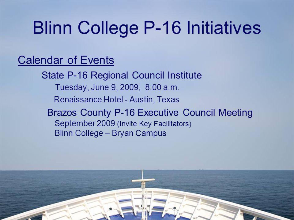 Blinn College P-16 Initiatives Calendar of Events State P-16 Regional Council Institute Tuesday, June 9, 2009, 8:00 a.m.