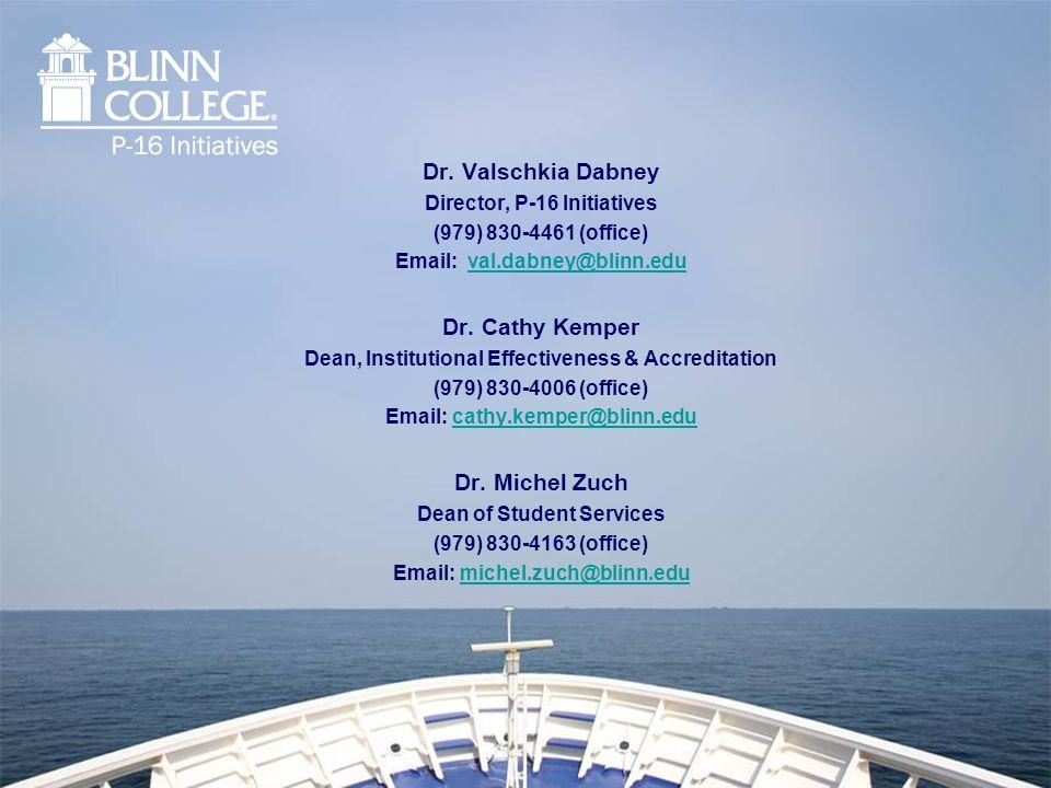 Dr. Valschkia Dabney Director, P-16 Initiatives (979) 830-4461 (office) Email: val.dabney@blinn.eduval.dabney@blinn.edu Dr. Cathy Kemper Dean, Institu