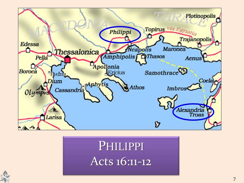 7 P HILIPPI Acts 16:11-12 P HILIPPI Acts 16:11-12
