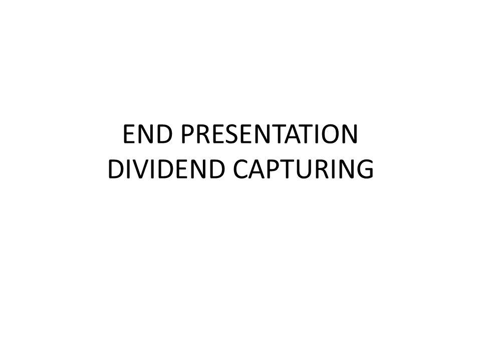 END PRESENTATION DIVIDEND CAPTURING