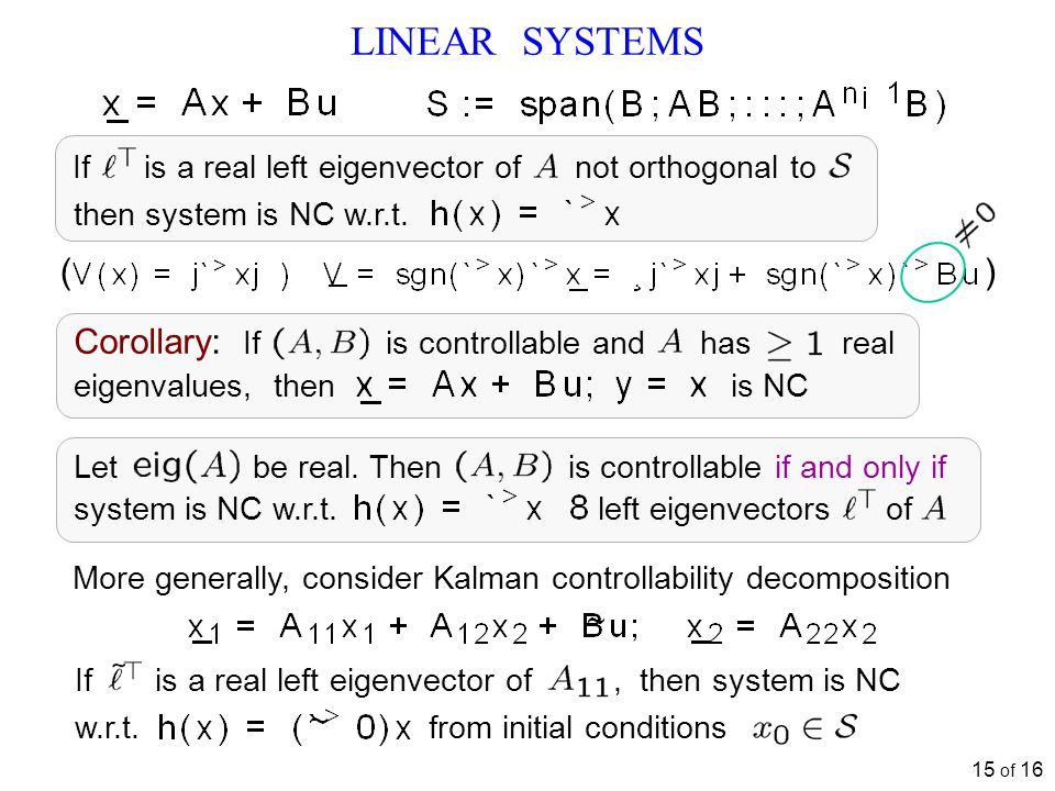 15 of 16 LINEAR SYSTEMS More generally, consider Kalman controllability decomposition If is a real left eigenvector of, then system is NC w.r.t.
